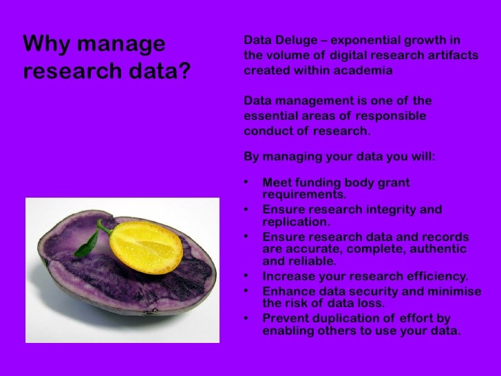Why manage       Data Deluge – exponential growth in                 the volume of digital research artifactsresearch data...