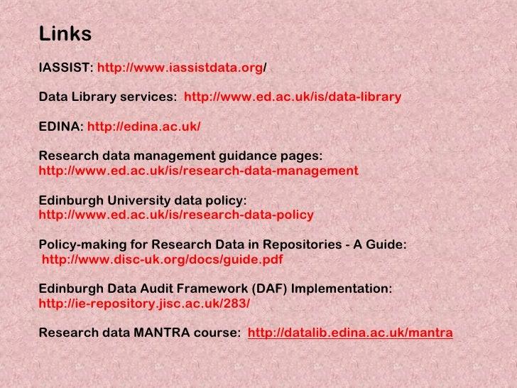 LinksIASSIST: http://www.iassistdata.org/Data Library services: http://www.ed.ac.uk/is/data-libraryEDINA: http://edina.ac....