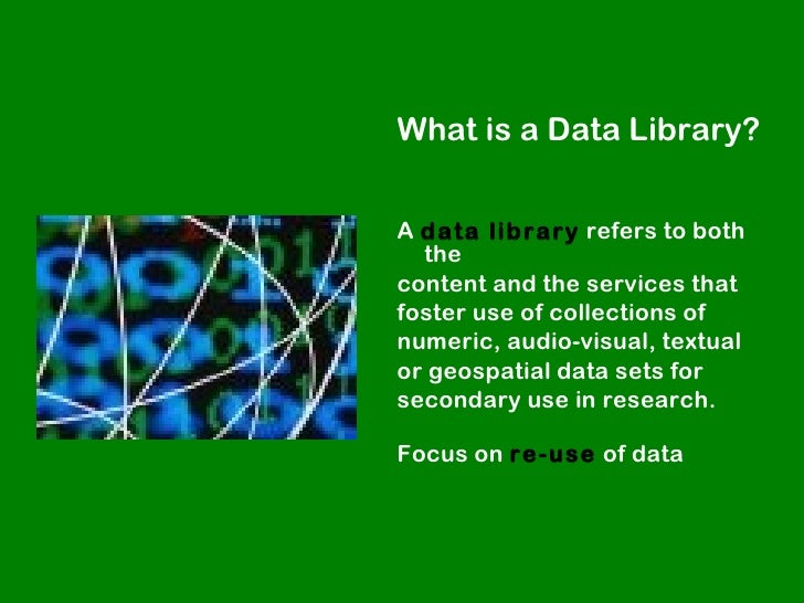 What is a Data Library?A data library refers to both  thecontent and the services thatfoster use of collections ofnumeric,...
