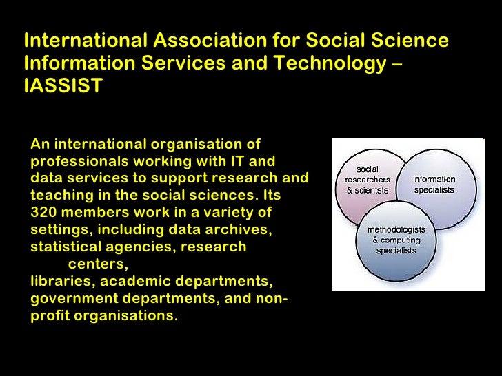 International Association for Social ScienceInformation Services and Technology –IASSISTAn international organisation ofpr...