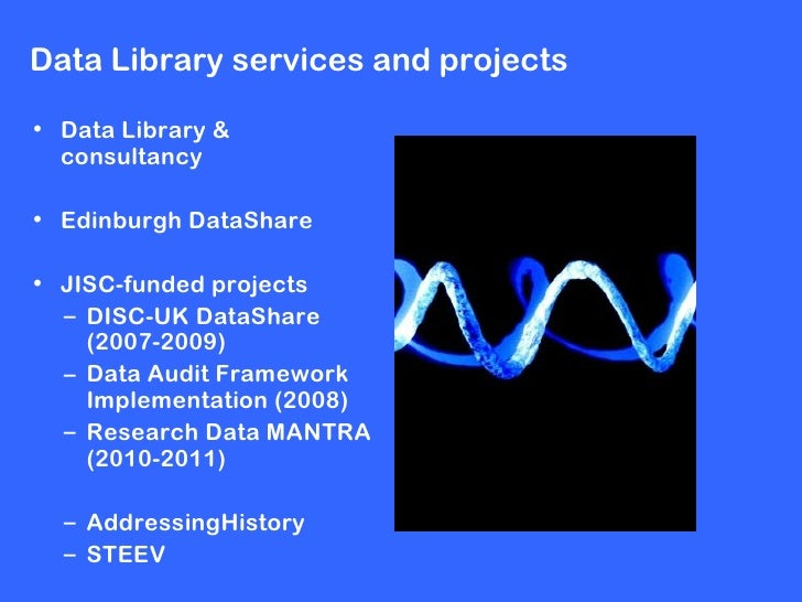 Data Library services and projects• Data Library &  consultancy• Edinburgh DataShare• JISC-funded projects  – DISC-UK Data...