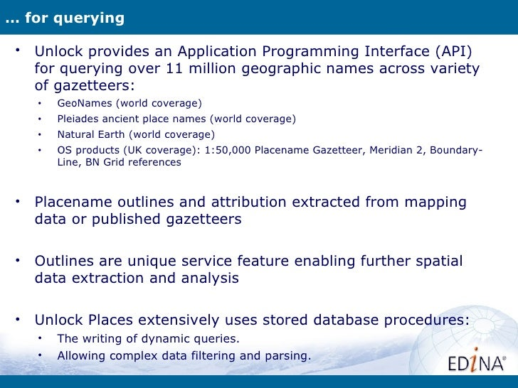 … for querying •   Unlock provides an Application Programming Interface (API)     for querying over 11 million geographic ...