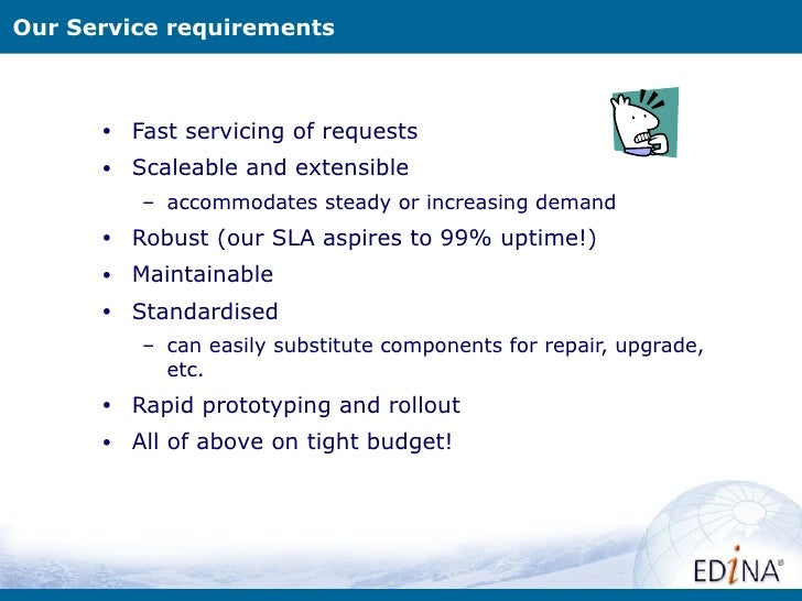 Our Service requirements      •   Fast servicing of requests      •   Scaleable and extensible          – accommodates ste...
