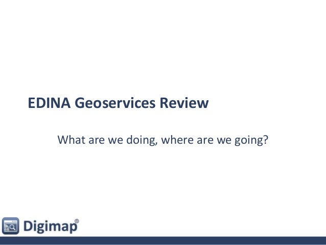 EDINA Geoservices ReviewWhat are we doing, where are we going?