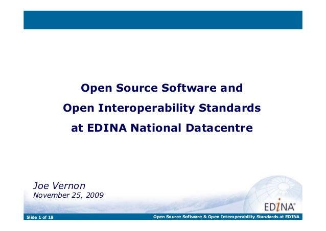 Open Source Software and Open Interoperability Standards at EDINA National Datacentre Joe Vernon November 25, 2009 Slide 1...