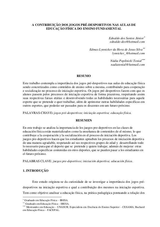 A CONTRIBUIÇÃO DOS JOGOS PRÉ-DESPORTIVOS NAS AULAS DE EDUCAÇÃO FÍSICA DO ENSINO FUNDAMENTAL Ednaldo dos Santos Júnior edn...