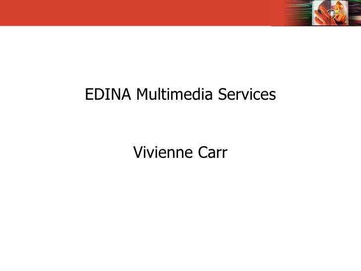 EDINA Multimedia Services Vivienne Carr