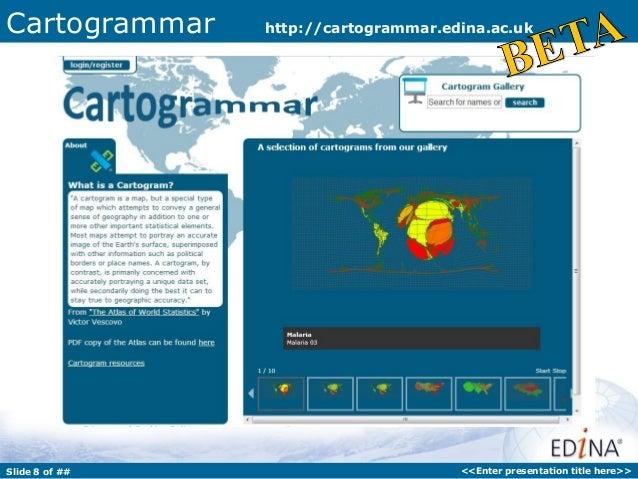 Cartogrammar    http://cartogrammar.edina.ac.ukSlide 8 of ##                         <<Enter presentation title here>>
