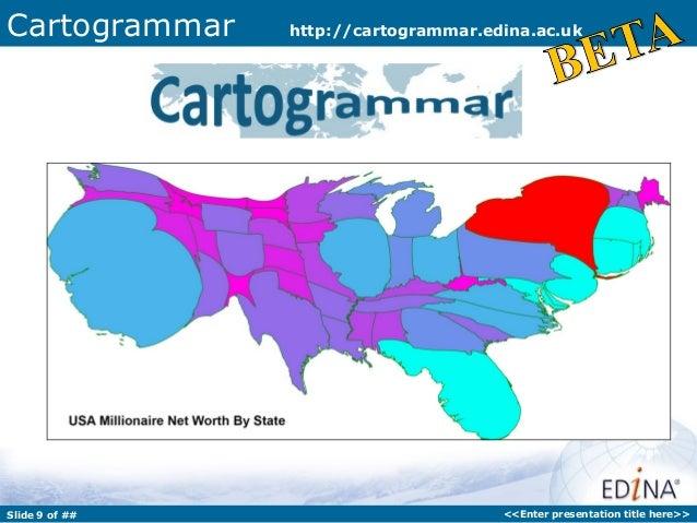 Cartogrammar    http://cartogrammar.edina.ac.ukSlide 9 of ##                         <<Enter presentation title here>>