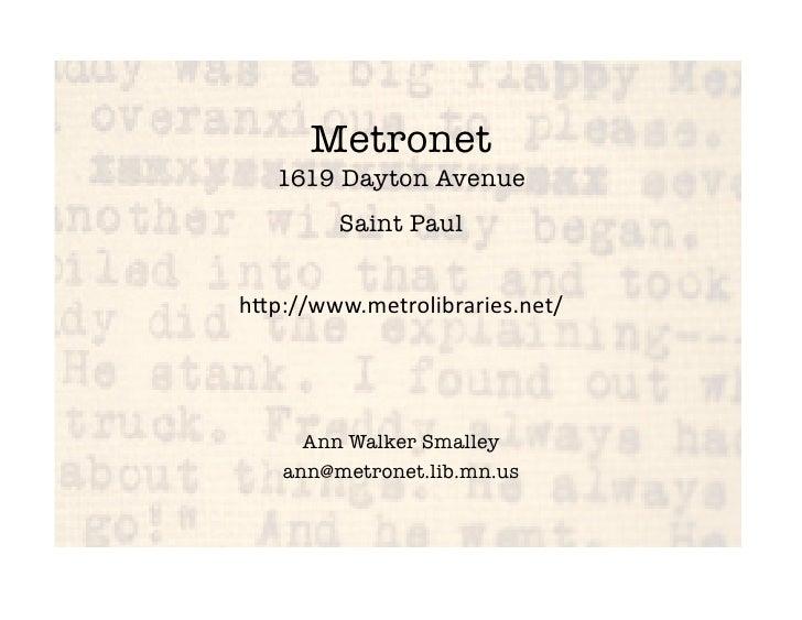 Metronet!    1619 Dayton Avenue!         Saint Paul     h#p://www.metrolibraries.net/           Ann Walker Smalley    an...