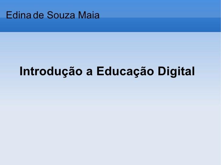 Introdução a Educação Digital Edina   de Souza Maia