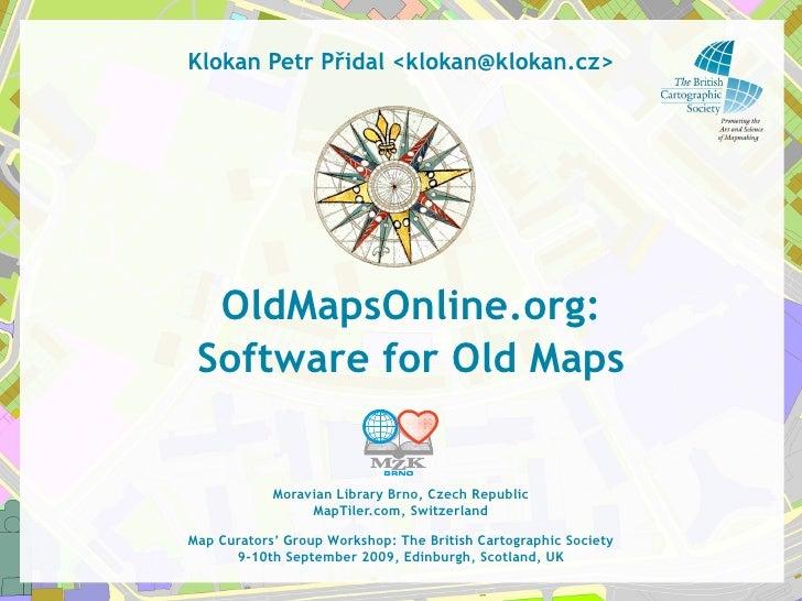 Klokan Petr Přidal <klokan@klokan.cz>       OldMapsOnline.org:  Software for Old Maps               Moravian Library Brno,...