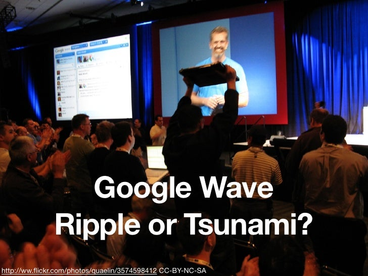 Google Wave               Ripple or Tsunami? http://ww.flickr.com/photos/quaelin/3574598412 CC-BY-NC-SA