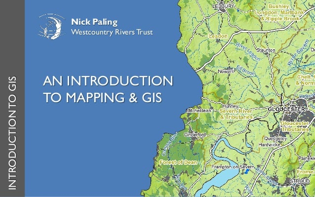 AN INTRODUCTION TO MAPPING & GIS INTRODUCTIONTOGIS Nick Paling Westcountry Rivers Trust