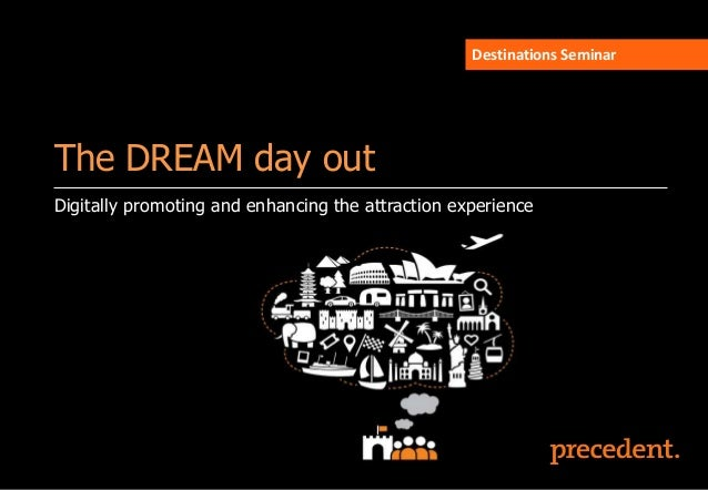 Destinations SeminarThe DREAM day outDigitally promoting and enhancing the attraction experience