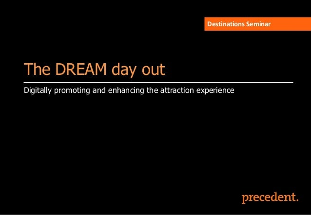 Destinations Seminar  The DREAM day out Digitally promoting and enhancing the attraction experience