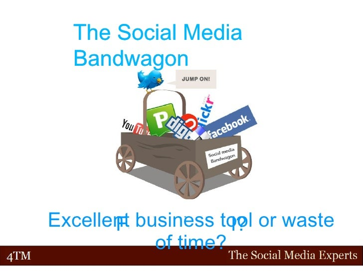 The Social Media Bandwagon Fantastic tool? The Social Media Bandwagon Excellent business tool or waste of time?