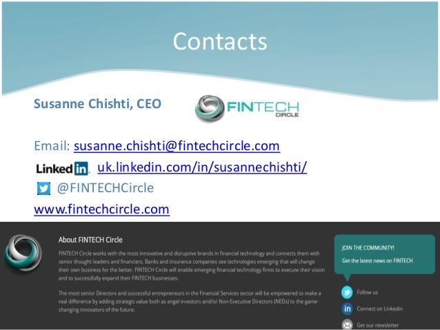 Contacts  Susanne Chishti, CEO  Email: susanne.chishti@fintechcircle.com  uk.linkedin.com/in/susannechishti/  @FINTECHCirc...