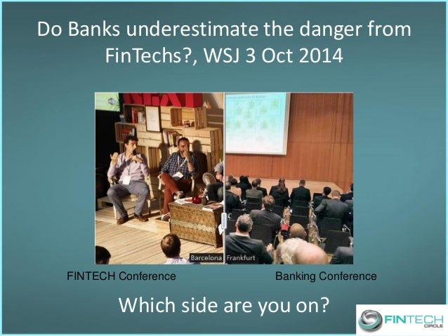 Do Banks underestimate the danger from FinTechs?, WSJ 3 Oct 2014  FINTECH Conference  Banking Conference  Which side are y...