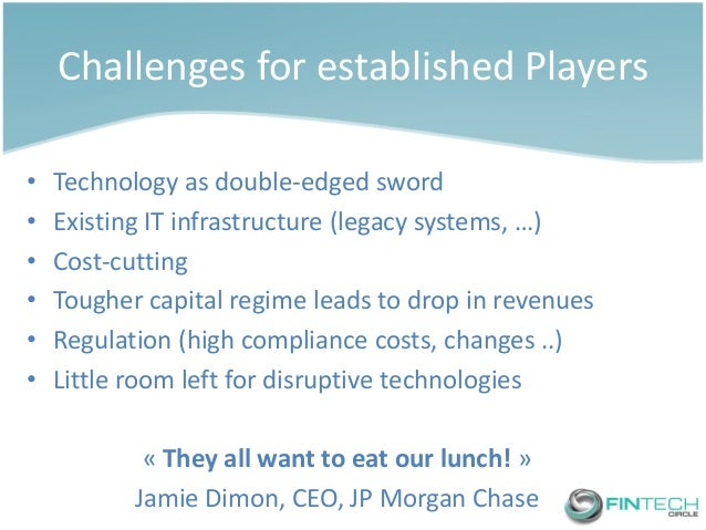Challenges for established Players  •Technology as double-edged sword  •Existing IT infrastructure (legacy systems, …)  •C...
