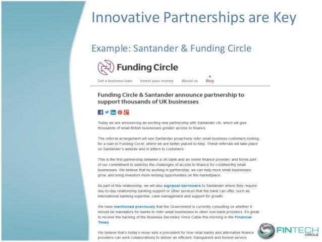 Innovative Partnerships are Key  Example: Santander & Funding Circle
