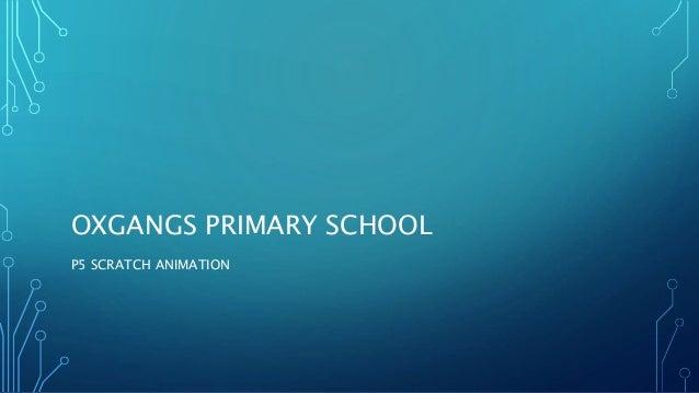 OXGANGS PRIMARY SCHOOL  P5 SCRATCH ANIMATION