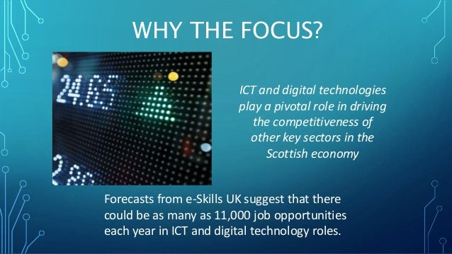 WHY THE FOCUS?  ICT and digital technologies  play a pivotal role in driving  the competitiveness of  other key sectors in...