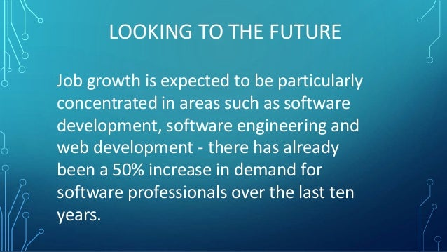 LOOKING TO THE FUTURE  Job growth is expected to be particularly  concentrated in areas such as software  development, sof...