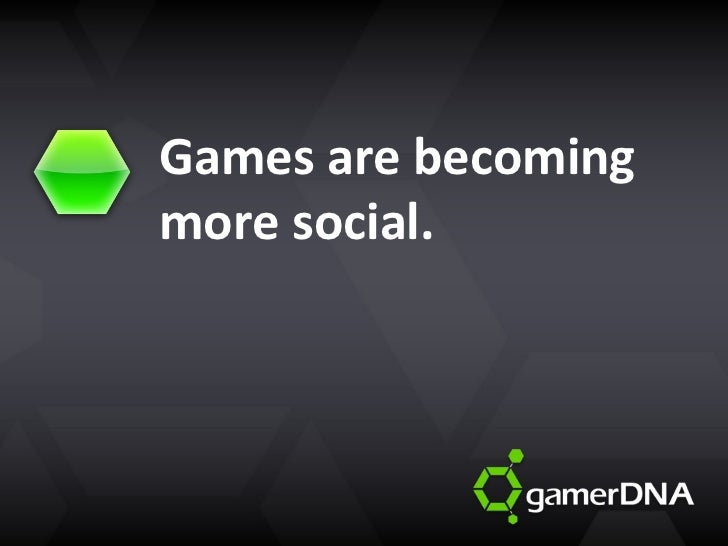 Games are becoming more social.