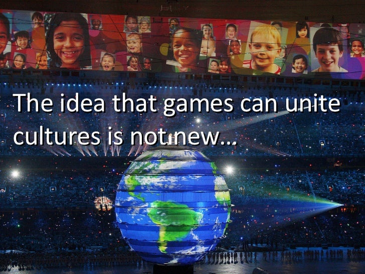 The idea that games can unite cultures is not new…