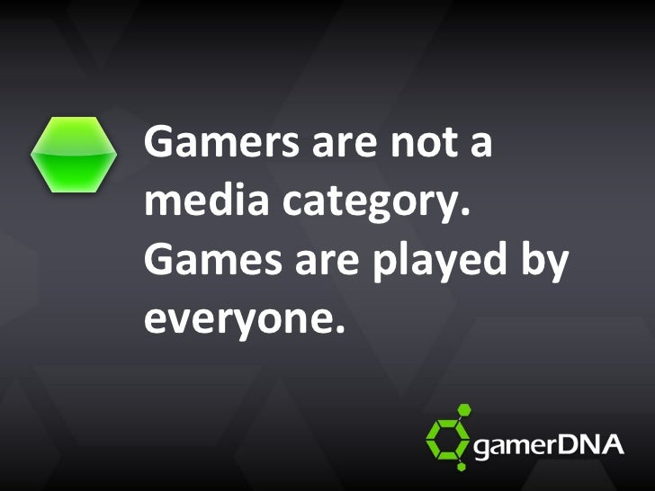 Gamers are not a media category.  Games are played by everyone.