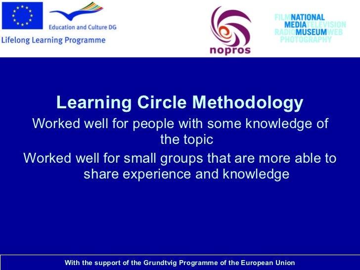 National Media Museum <ul><li>Learning Circle Methodology </li></ul><ul><li>Worked well for people with some knowledge of ...