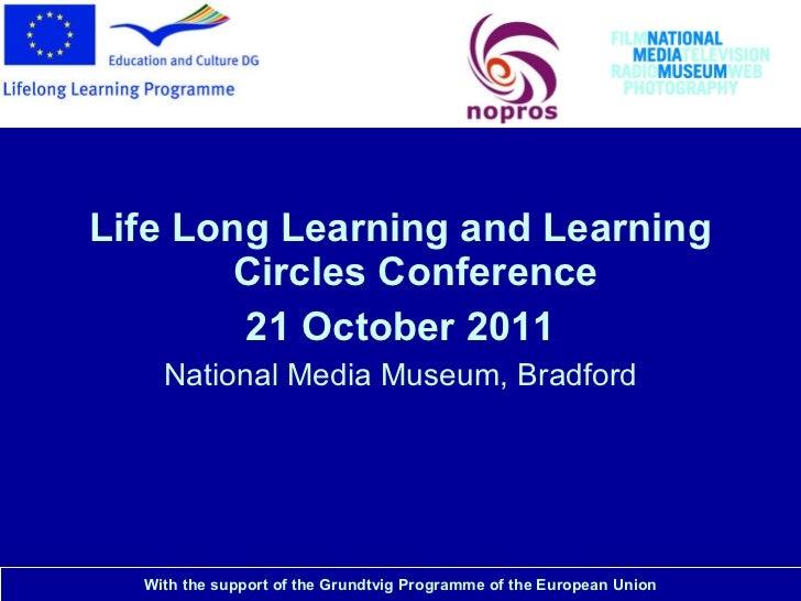 National Media Museum <ul><li>Life Long Learning and Learning Circles Conference </li></ul><ul><li>21 October 2011 </li></...