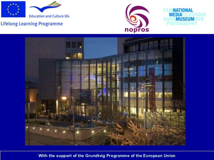 National Media Museum With the support of the   Grundtvig Programme   of the European   Union