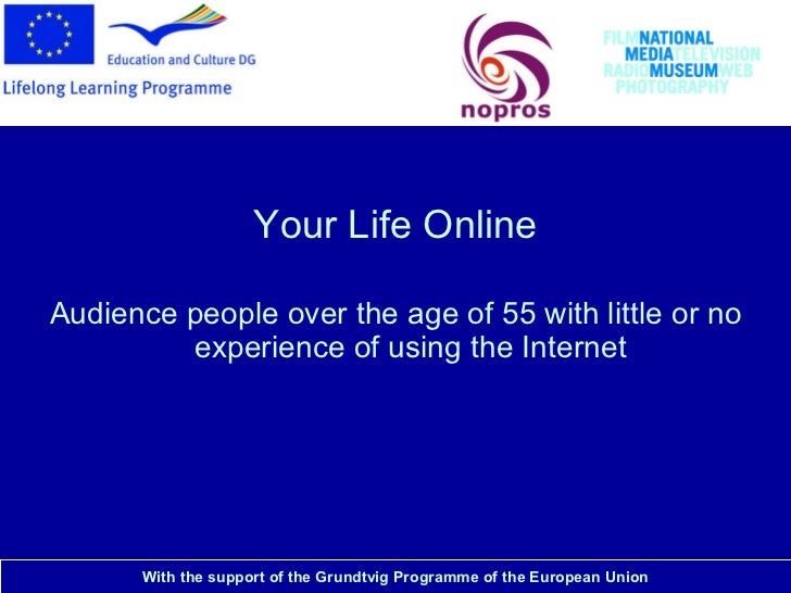 National Media Museum <ul><li>Your Life Online </li></ul><ul><li>Audience people over the age of 55 with little or no expe...