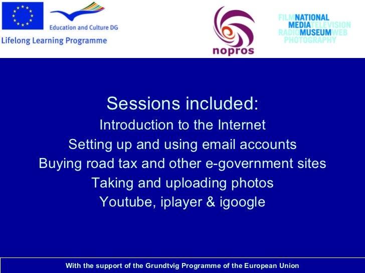 National Media Museum <ul><li>Sessions included: </li></ul><ul><li>Introduction to the Internet </li></ul><ul><li>Setting ...