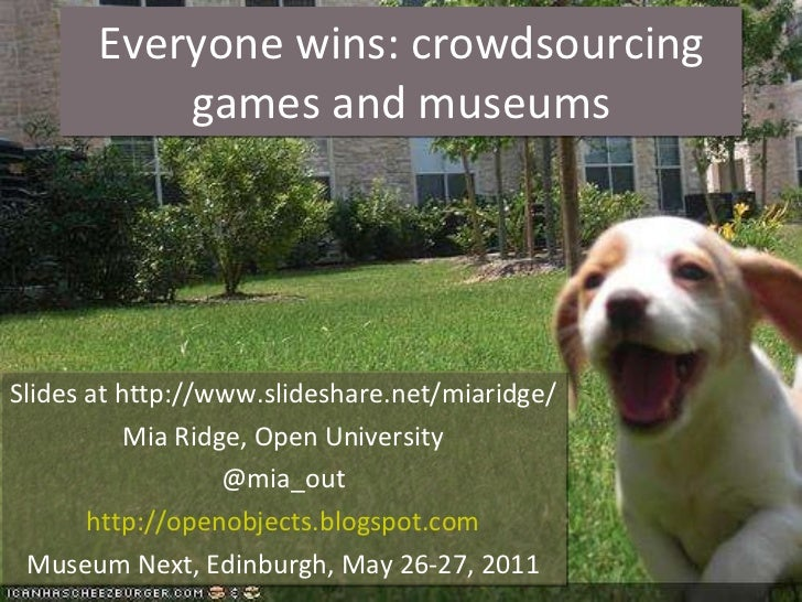 Everyone wins: crowdsourcing games and museums<br />Mia Ridge, Open University<br />@mia_out<br />http://openobjects.blogs...