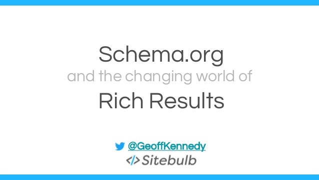 Schema.org Rich Results and the changing world of @GeoffKennedy