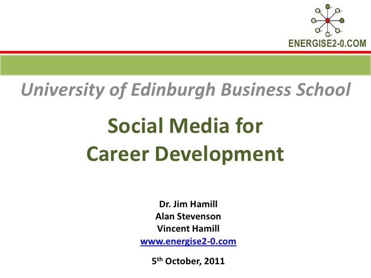 Social Media for Career Development<br />University of Edinburgh Business School <br />Dr. Jim Hamill <br />Alan Stevenson...