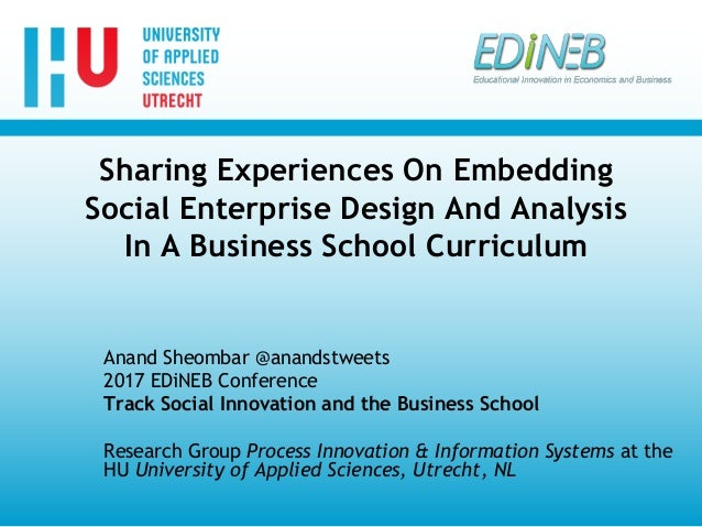 Sharing Experiences On Embedding Social Enterprise Design And Analysis In A Business School Curriculum Anand Sheombar @ana...