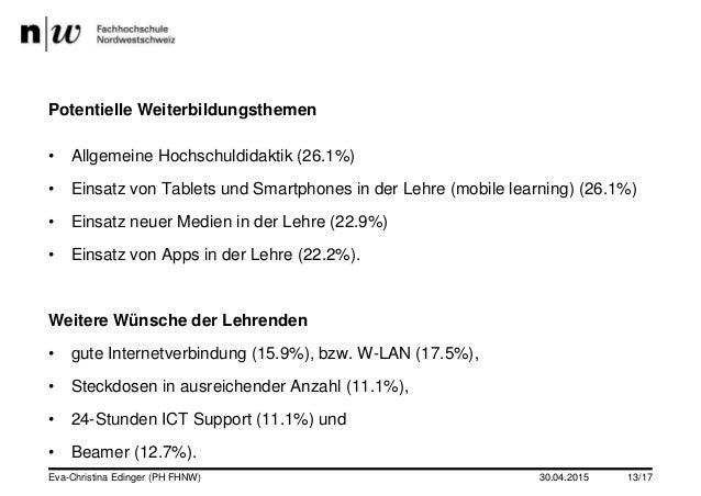 30.04.2015Eva-Christina Edinger (PH FHNW) 13/17 Potentielle Weiterbildungsthemen • Allgemeine Hochschuldidaktik (26.1%) • ...