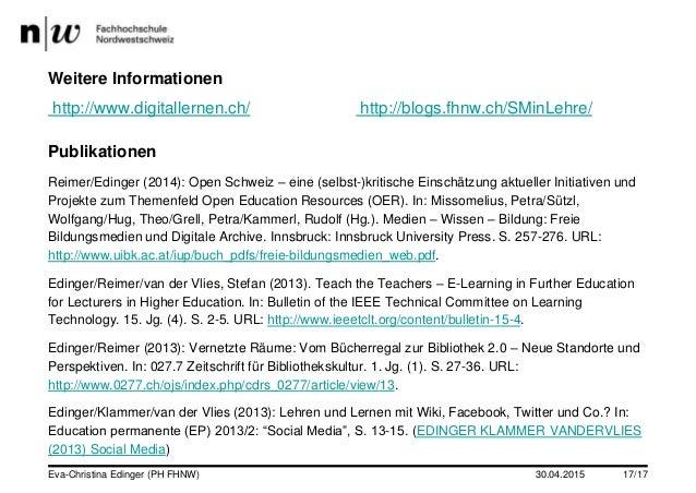 30.04.2015 17/17 Weitere Informationen http://www.digitallernen.ch/ http://blogs.fhnw.ch/SMinLehre/ Publikationen Reimer/E...