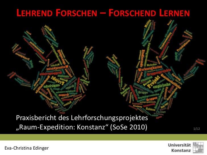 "LEHREND FORSCHEN – FORSCHEND LERNEN     Praxisbericht des Lehrforschungsprojektes     ""Raum-Expedition: Konstanz"" (SoSe 20..."