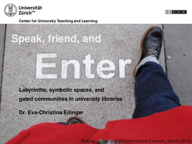 Center for University Teaching and Learning Speak, friend, and Labyrinths, symbolic spaces, and gated communities in unive...