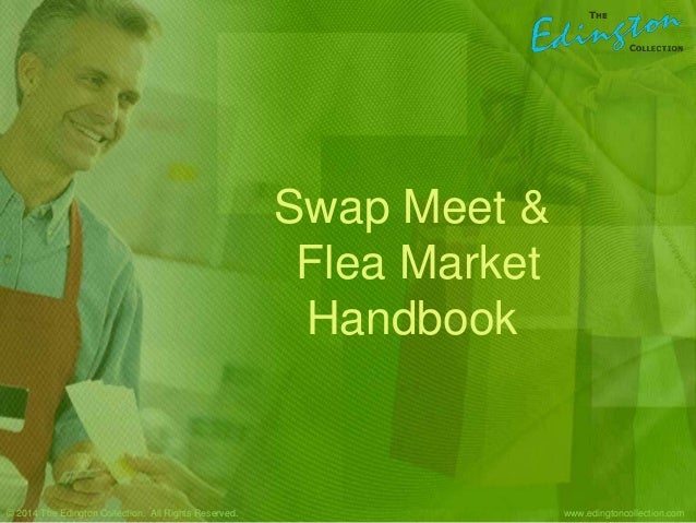 Swap Meet & Flea Market Handbook www.edingtoncollection.com© 2014 The Edington Collection. All Rights Reserved.