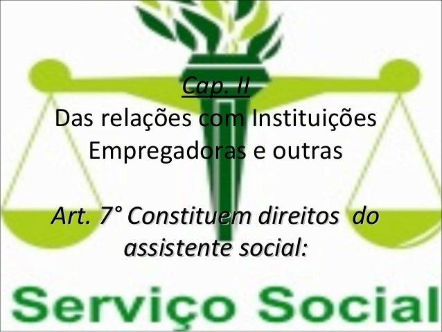 Cap. II Das relações com Instituições Empregadoras e outras Art. 7° Constituem direitos doArt. 7° Constituem direitos do a...