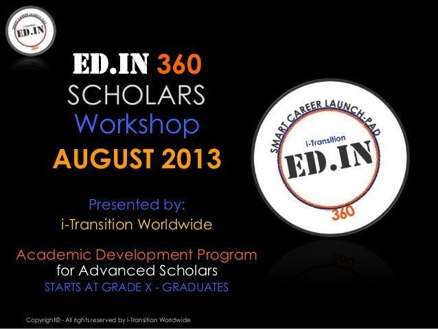 ED.IN 360           SCHOLARS           Workshop          AUGUST 2013                  Presented by:             i-Transiti...