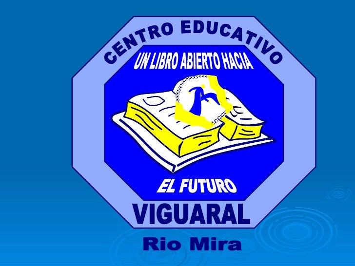 UN LIBRO ABIERTO HACIA EL FUTURO CENTRO EDUCATIVO VIGUARAL Rio Mira