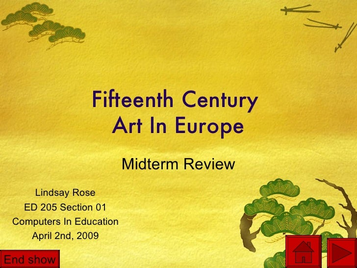 Fifteenth Century  Art In Europe Midterm Review Lindsay Rose ED 205 Section 01 Computers In Education April 2nd, 2009 End ...