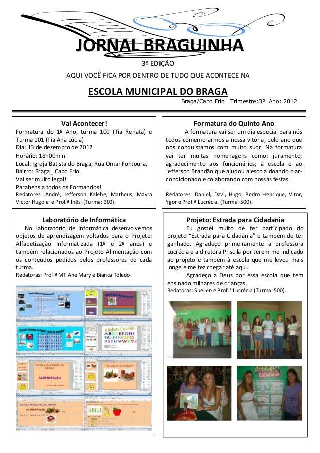 JORNAL BRAGUINHA3ª EDIÇÃOAQUI VOCÊ FICA POR DENTRO DE TUDO QUE ACONTECE NAESCOLA MUNICIPAL DO BRAGABraga/Cabo Frio Trimest...